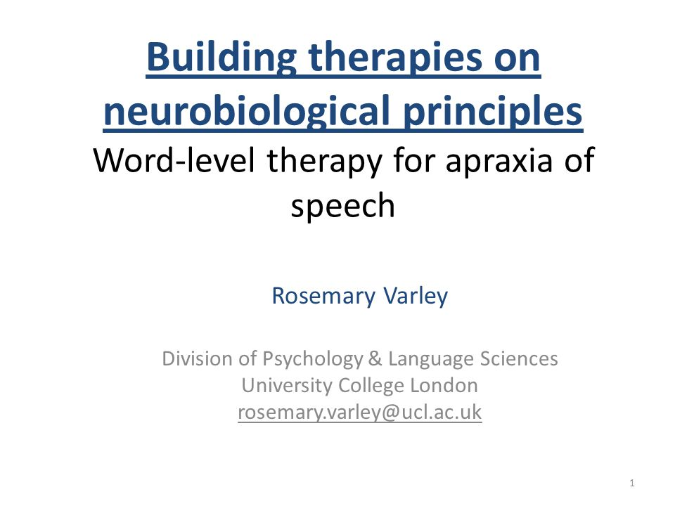 Building therapies on neurobiological principles Word-level therapy for apraxia of speech Rosemary Varley Division of Psychology & Language Sciences U