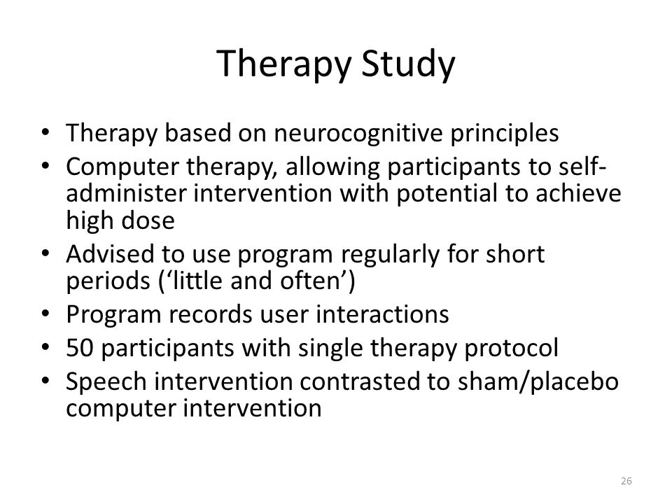 Therapy Study Therapy based on neurocognitive principles Computer therapy, allowing participants to self- administer intervention with potential to ac