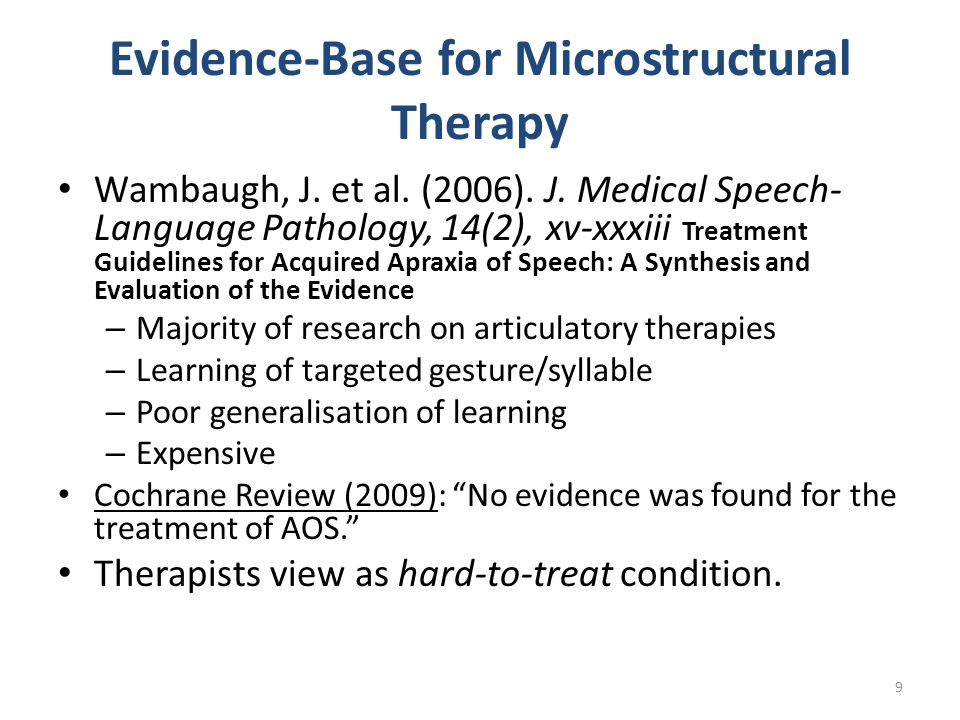 Evidence-Base for Microstructural Therapy Wambaugh, J. et al. (2006). J. Medical Speech- Language Pathology, 14(2), xv-xxxiii Treatment Guidelines for