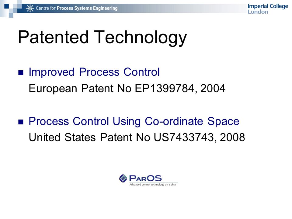 Patented Technology Improved Process Control European Patent No EP1399784, 2004 Process Control Using Co-ordinate Space United States Patent No US7433743, 2008