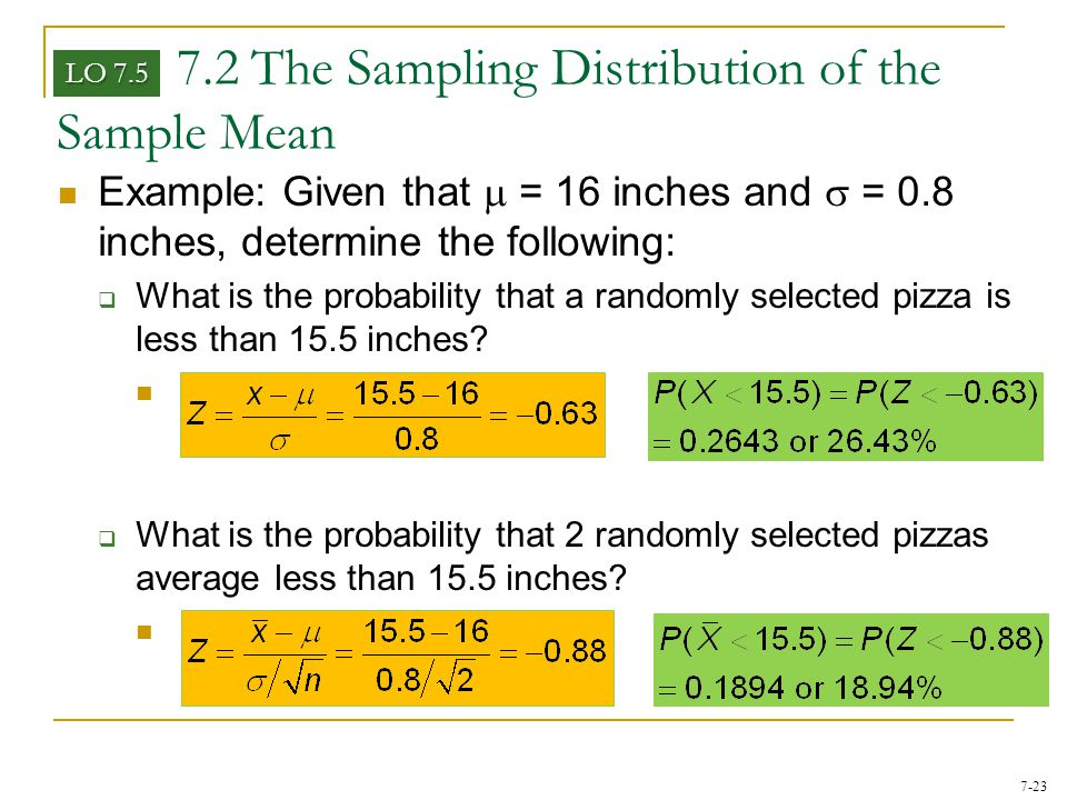 7-23 7.2 The Sampling Distribution of the Sample Mean LO 7.5 Example: Given that  = 16 inches and  = 0.8 inches, determine the following:  What is