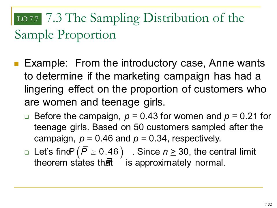 7-32 Example: From the introductory case, Anne wants to determine if the marketing campaign has had a lingering effect on the proportion of customers