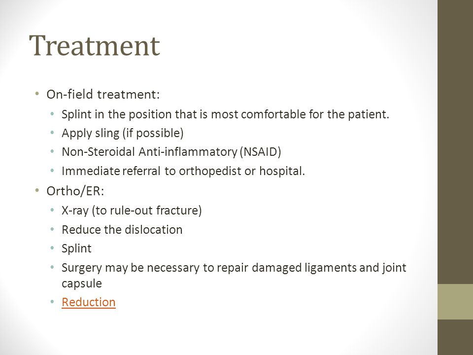 Treatment On-field treatment: Splint in the position that is most comfortable for the patient.