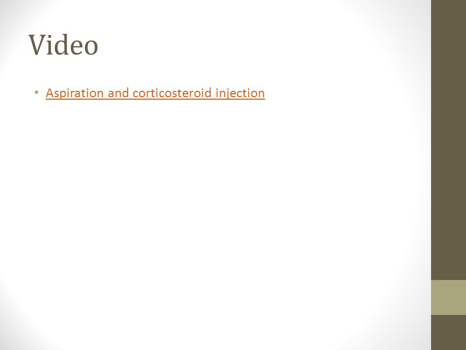 Video Aspiration and corticosteroid injection