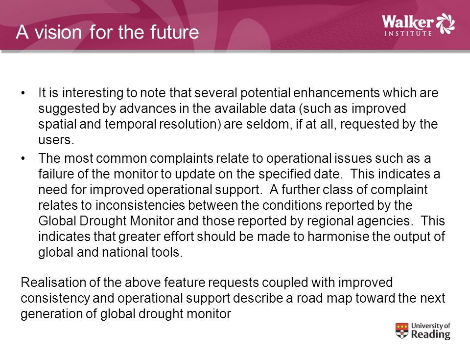 A vision for the future It is interesting to note that several potential enhancements which are suggested by advances in the available data (such as improved spatial and temporal resolution) are seldom, if at all, requested by the users.