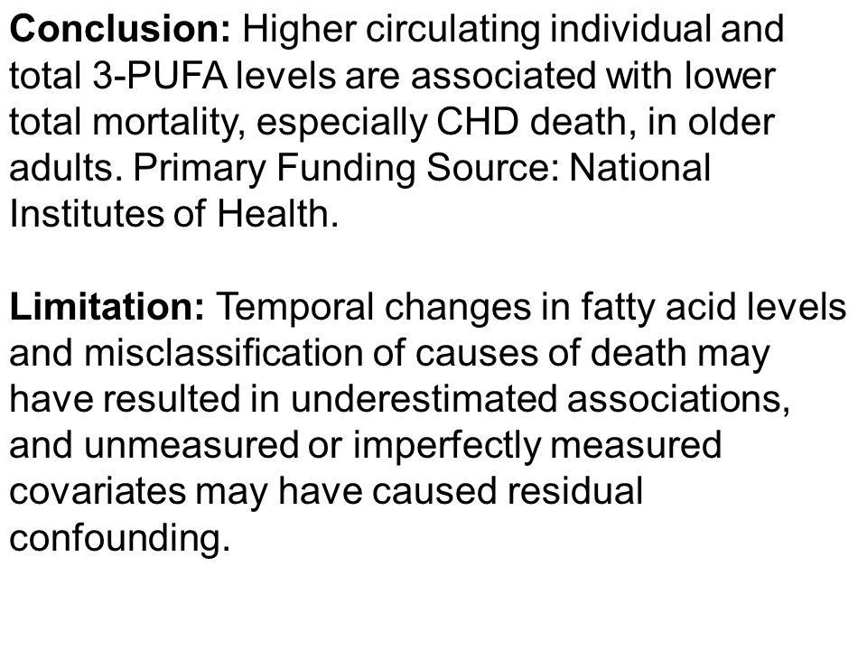 Conclusion: Higher circulating individual and total 3-PUFA levels are associated with lower total mortality, especially CHD death, in older adults.