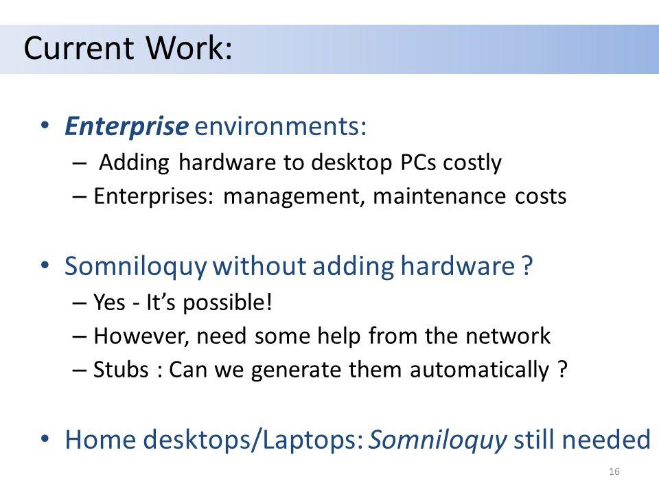 Current Work: Enterprise environments: – Adding hardware to desktop PCs costly – Enterprises: management, maintenance costs Somniloquy without adding hardware .