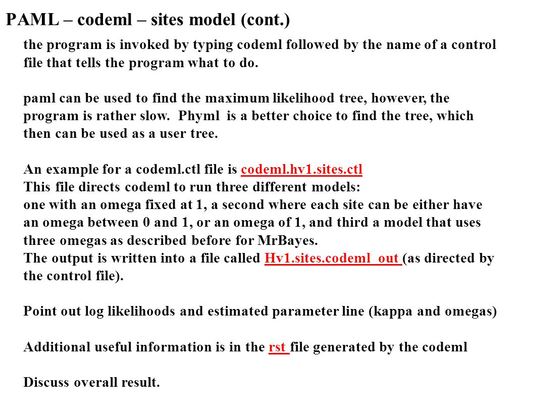 PAML – codeml – sites model (cont.) the program is invoked by typing codeml followed by the name of a control file that tells the program what to do.