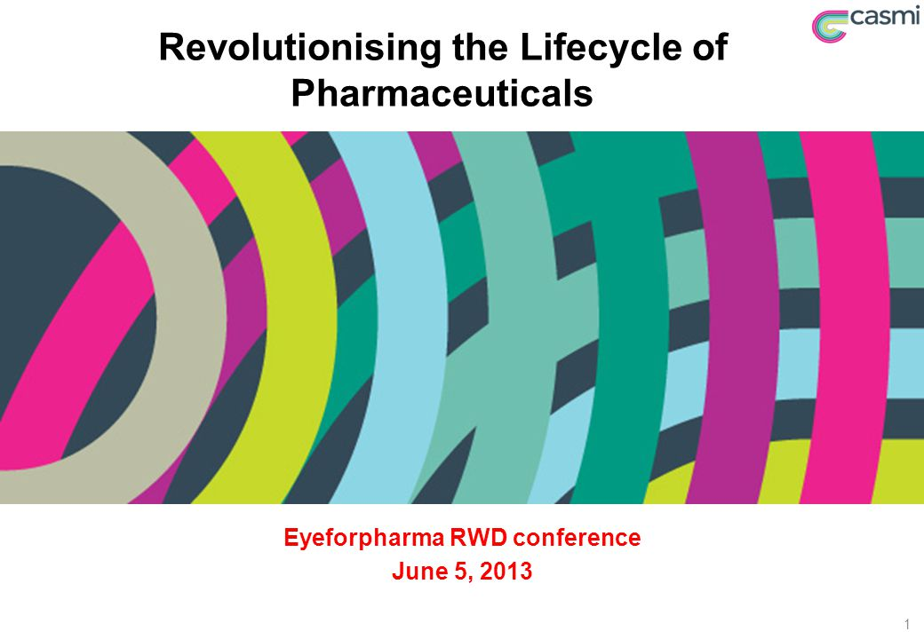 Revolutionising the Lifecycle of Pharmaceuticals Eyeforpharma RWD conference June 5, 2013 1