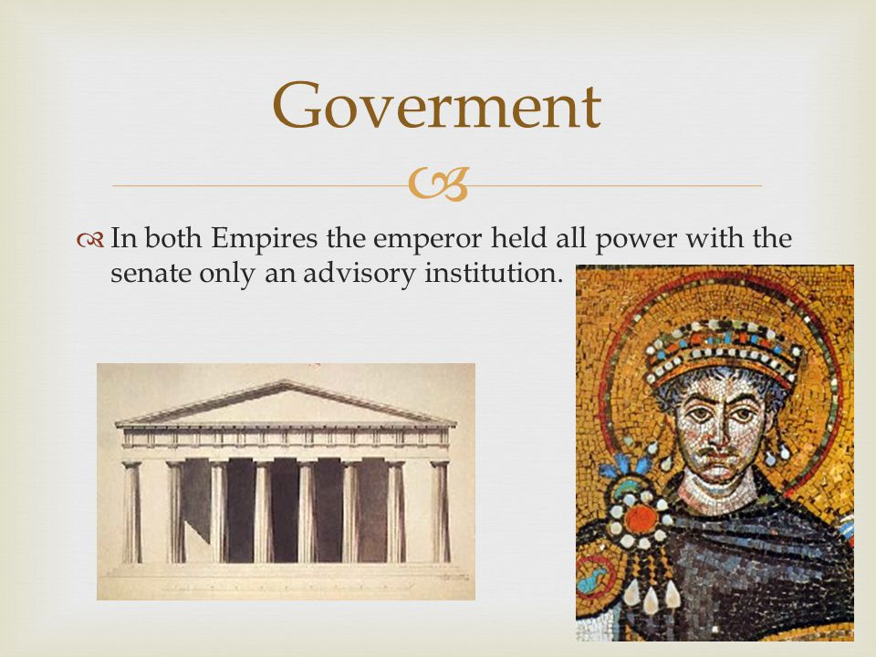   In both Empires the emperor held all power with the senate only an advisory institution.