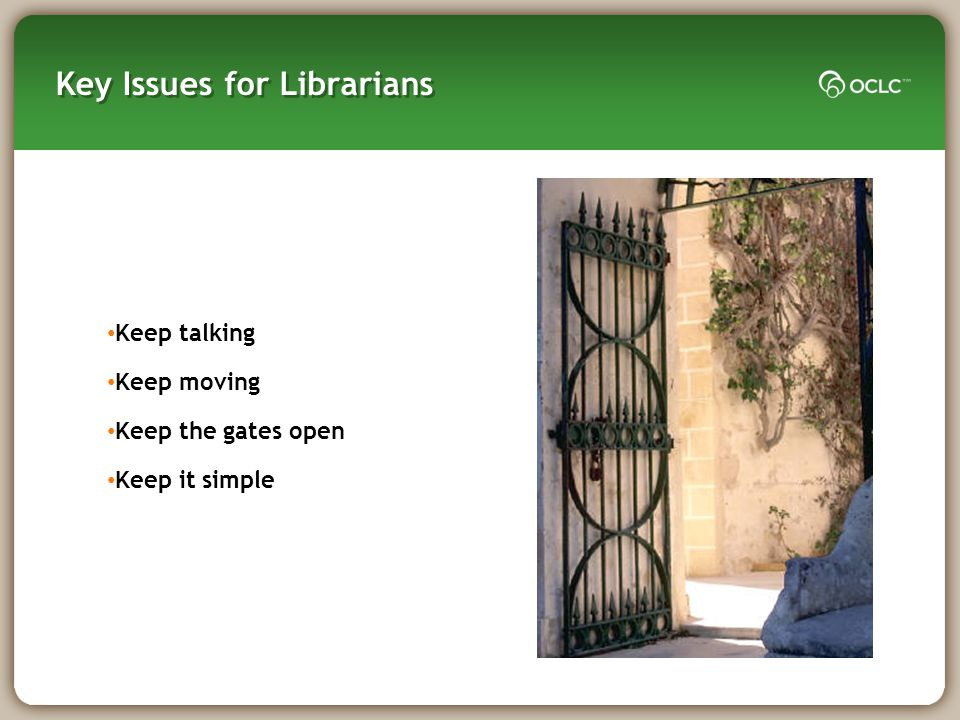 Key Issues for Librarians Keep talking Keep moving Keep the gates open Keep it simple