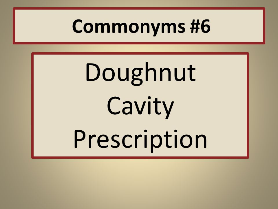 Commonyms #6 Doughnut Cavity Prescription