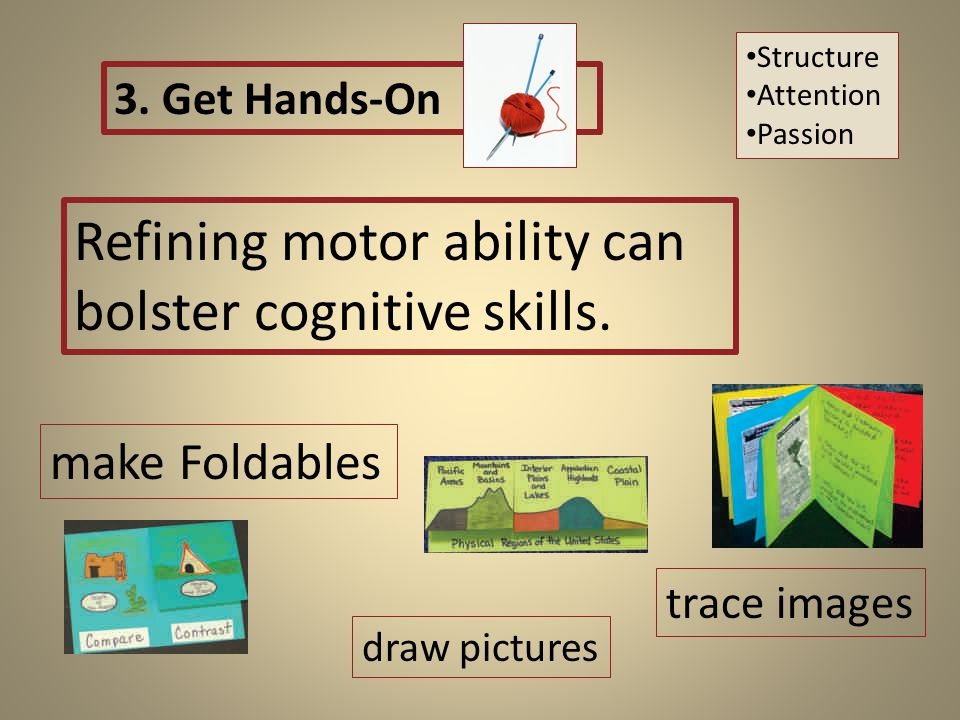 Refining motor ability can bolster cognitive skills.