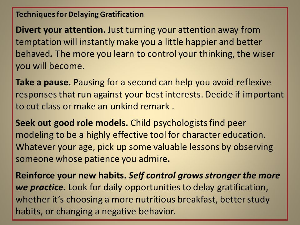 Techniques for Delaying Gratification Divert your attention.