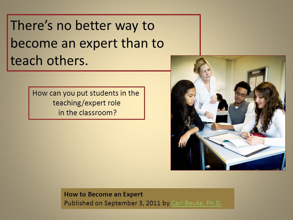 There's no better way to become an expert than to teach others.