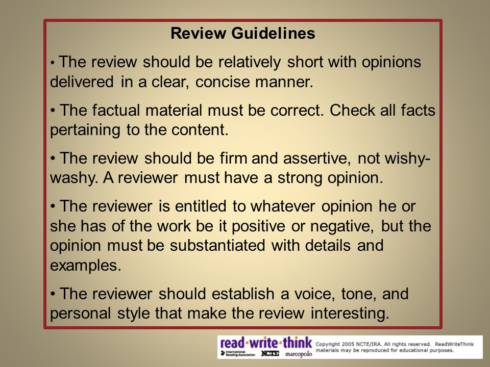 Review Guidelines The review should be relatively short with opinions delivered in a clear, concise manner.