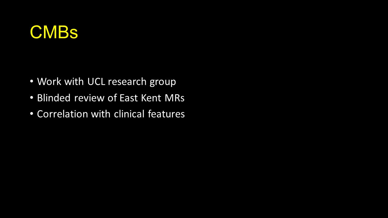 CMBs Work with UCL research group Blinded review of East Kent MRs Correlation with clinical features