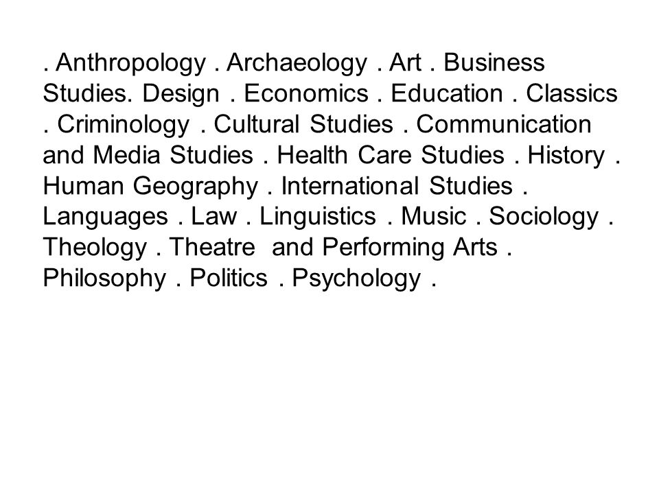 Anthropology. Archaeology. Art. Business Studies.