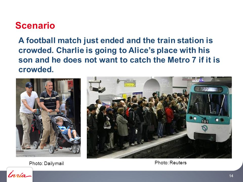 Scenario 14 A football match just ended and the train station is crowded. Charlie is going to Alice's place with his son and he does not want to catch