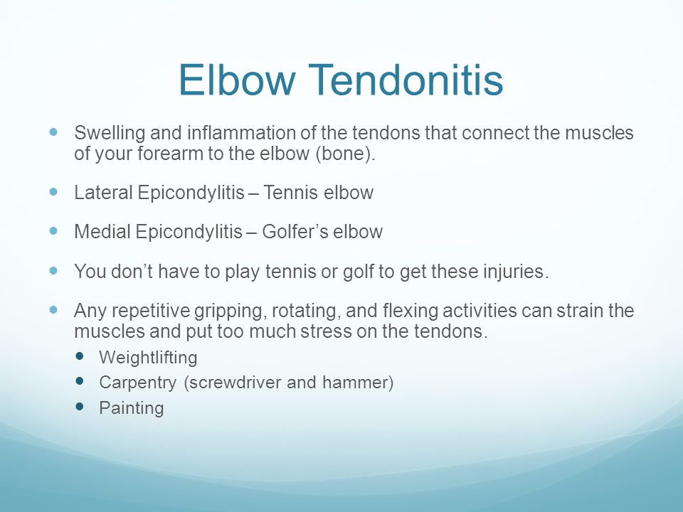 Elbow Tendonitis Swelling and inflammation of the tendons that connect the muscles of your forearm to the elbow (bone).