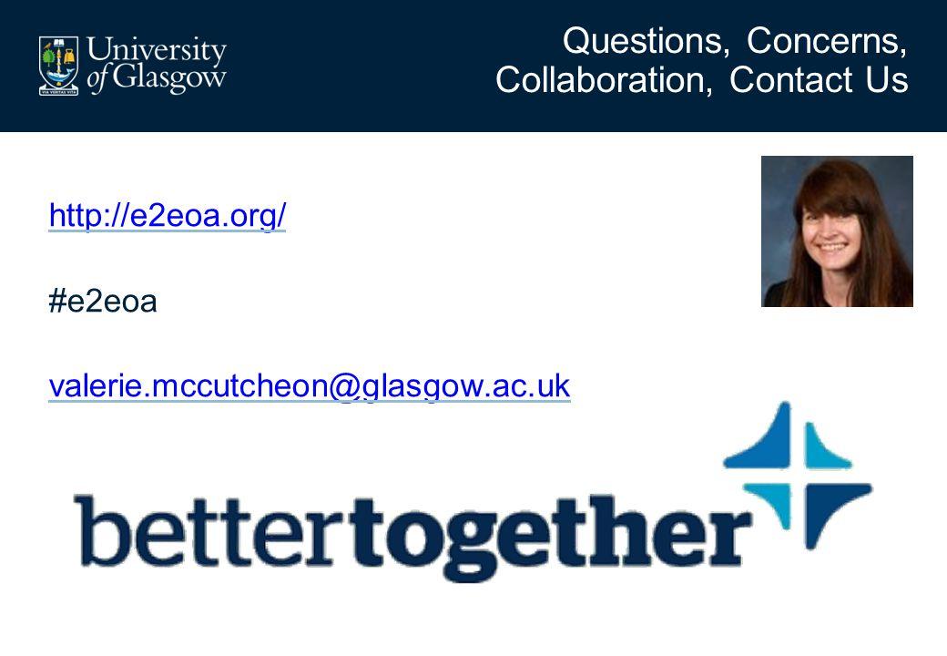 http://e2eoa.org/ #e2eoa valerie.mccutcheon@glasgow.ac.uk Questions, Concerns, Collaboration, Contact Us
