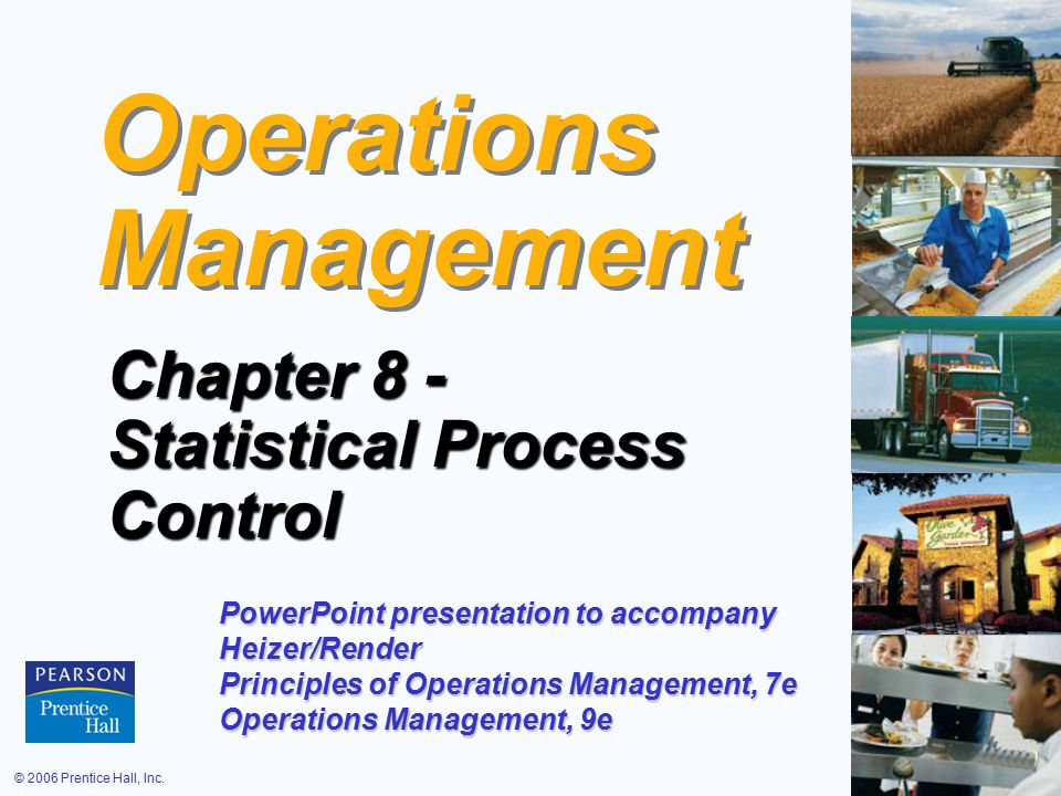 © 2006 Prentice Hall, Inc.S6 – 1 Operations Management Chapter 8 - Statistical Process Control PowerPoint presentation to accompany Heizer/Render Prin