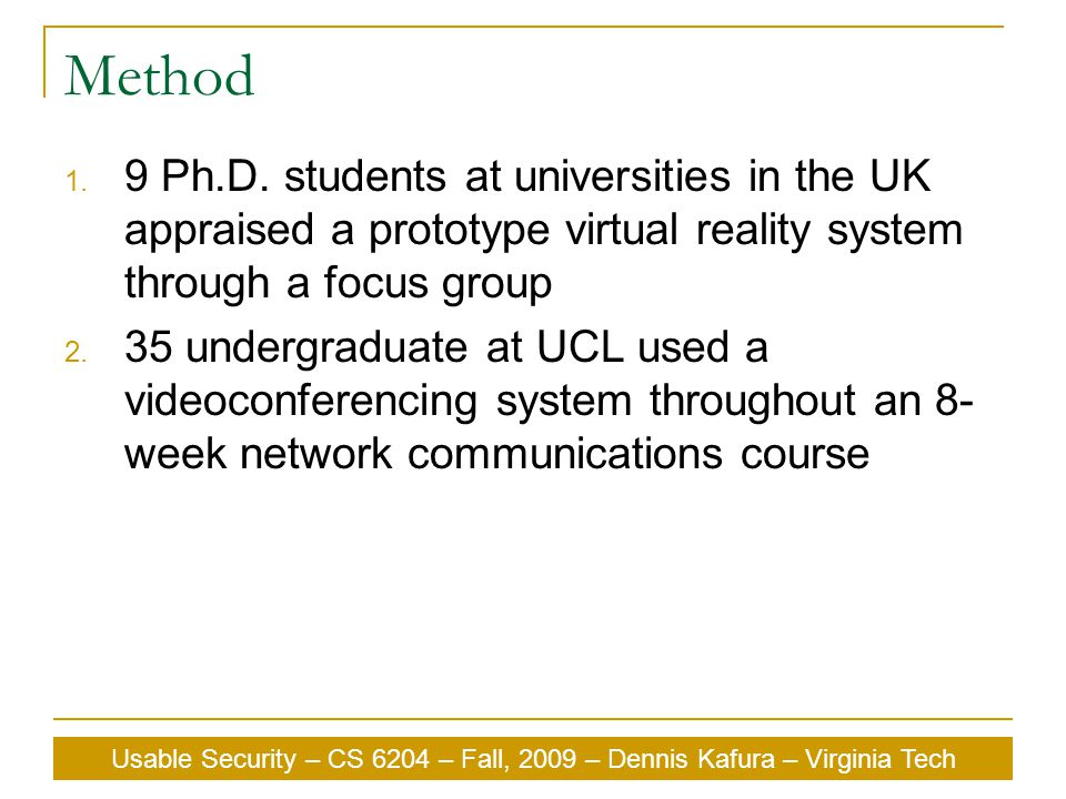 Usable Security – CS 6204 – Fall, 2009 – Dennis Kafura – Virginia Tech Method 1.