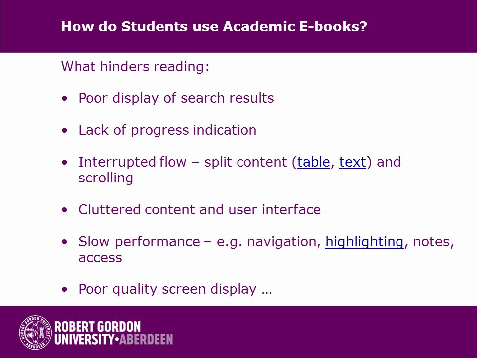 How do Students use Academic E-books? What hinders reading: Poor display of search results Lack of progress indication Interrupted flow – split conten