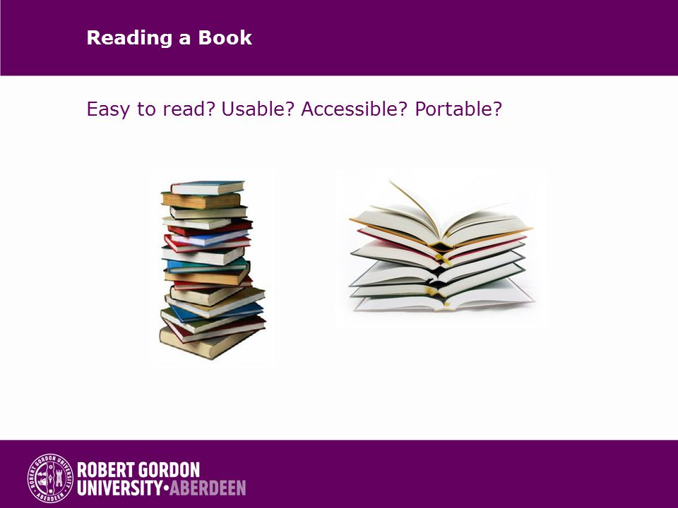 Reading a Book Easy to read? Usable? Accessible? Portable?
