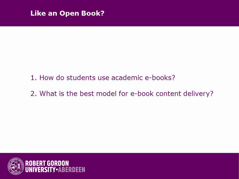 Like an Open Book. 1.How do students use academic e-books.