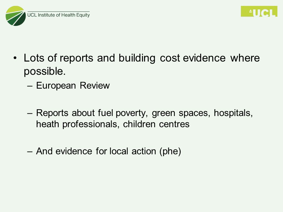 Lots of reports and building cost evidence where possible.