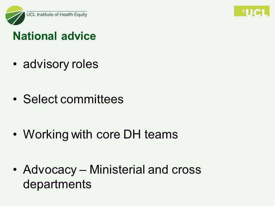 National advice advisory roles Select committees Working with core DH teams Advocacy – Ministerial and cross departments