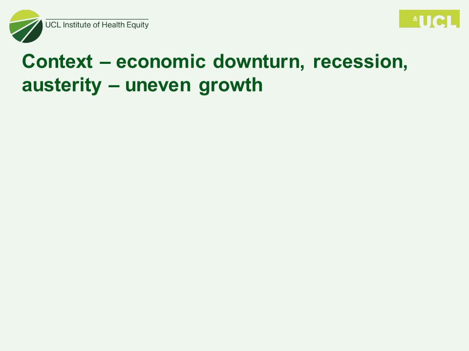 Context – economic downturn, recession, austerity – uneven growth