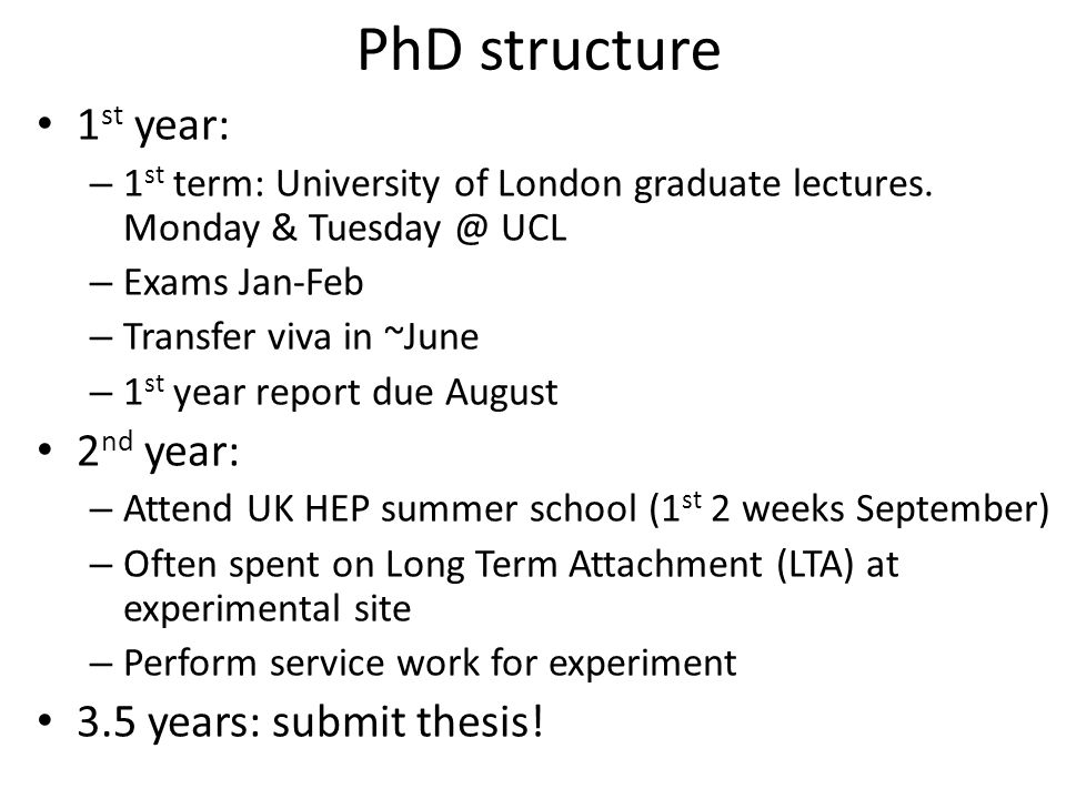 PhD structure 1 st year: – 1 st term: University of London graduate lectures.