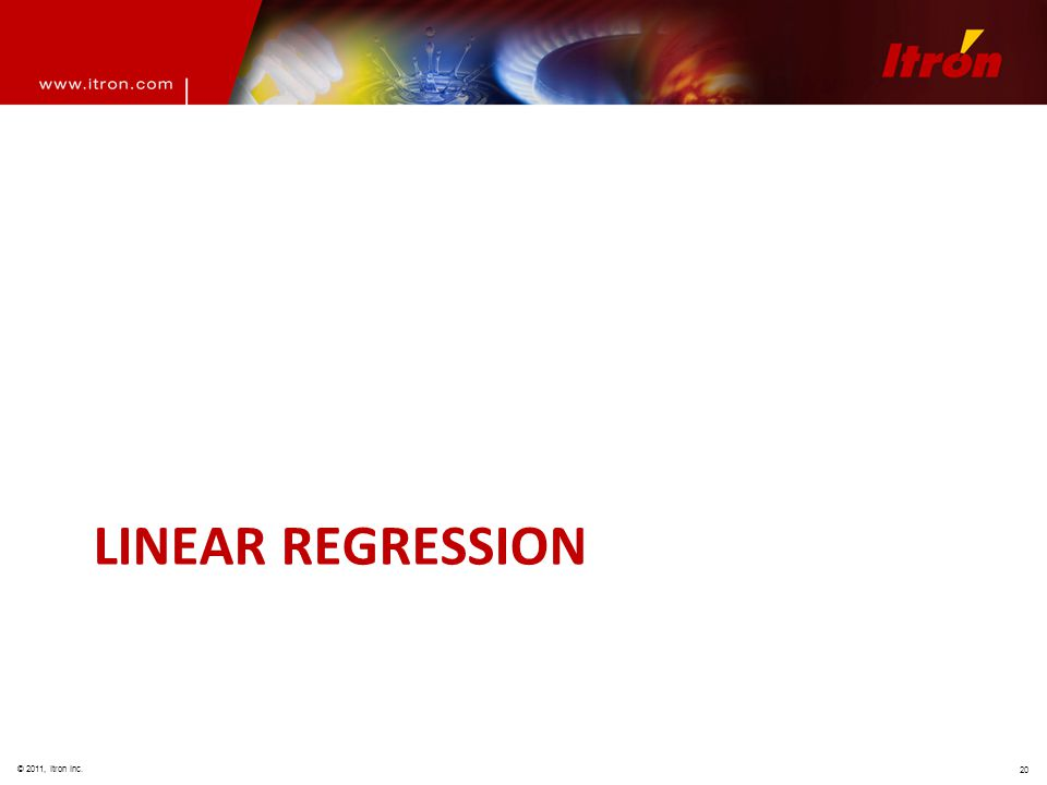 © 2011, Itron Inc. 20 LINEAR REGRESSION