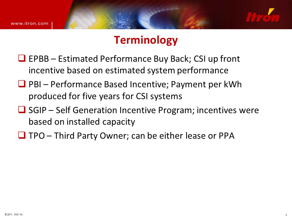 © 2011, Itron Inc. 4 Terminology  EPBB – Estimated Performance Buy Back; CSI up front incentive based on estimated system performance  PBI – Perform