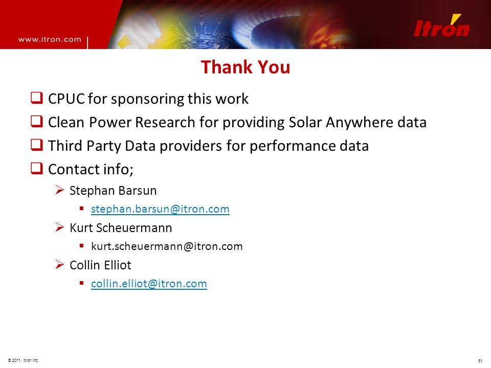 © 2011, Itron Inc. 61 Thank You  CPUC for sponsoring this work  Clean Power Research for providing Solar Anywhere data  Third Party Data providers