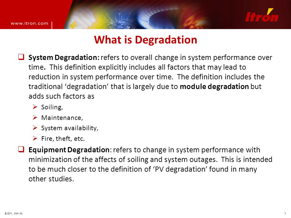 © 2011, Itron Inc. 7 What is Degradation  System Degradation: refers to overall change in system performance over time. This definition explicitly in