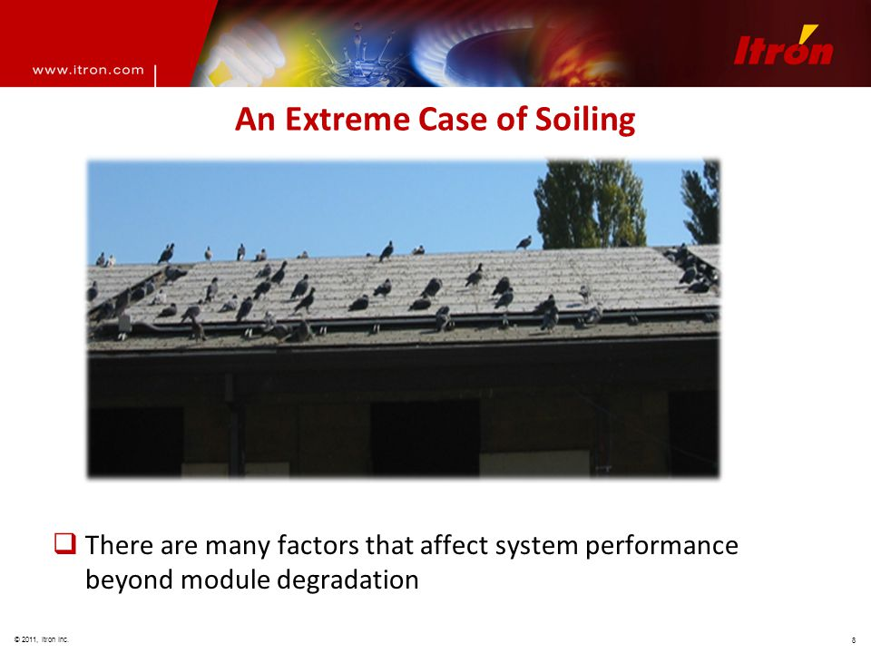 © 2011, Itron Inc. 8 An Extreme Case of Soiling  There are many factors that affect system performance beyond module degradation