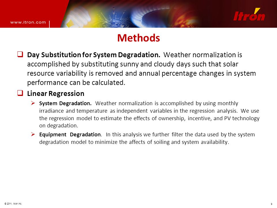 © 2011, Itron Inc. 9 Methods  Day Substitution for System Degradation. Weather normalization is accomplished by substituting sunny and cloudy days su