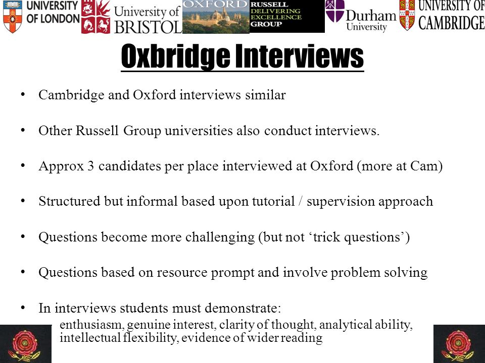 Oxbridge Interviews Cambridge and Oxford interviews similar Other Russell Group universities also conduct interviews.