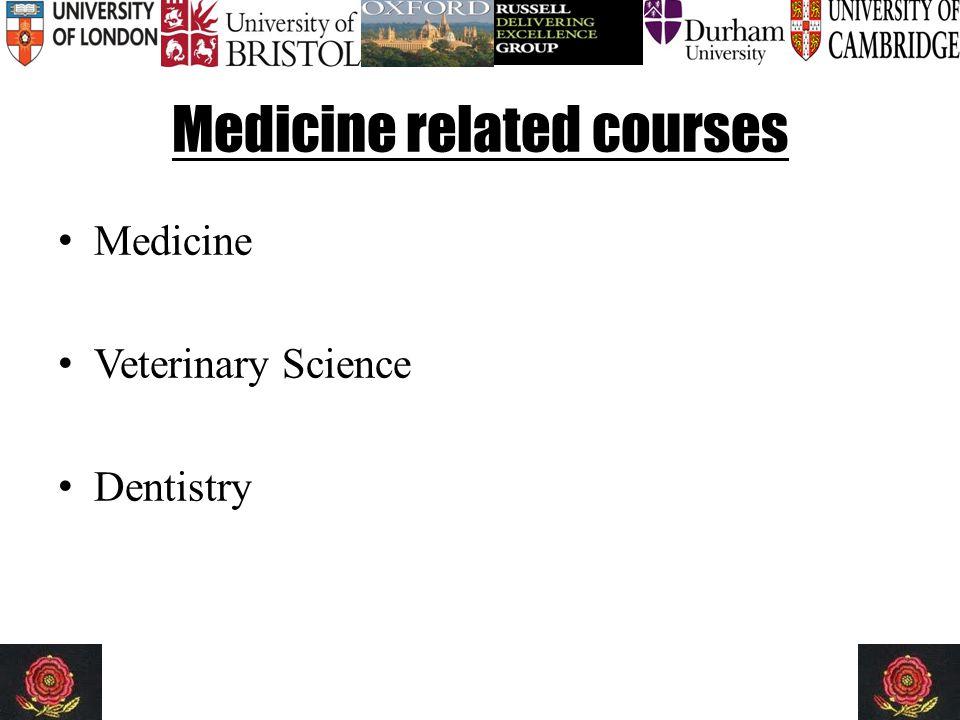 Medicine related courses Medicine Veterinary Science Dentistry