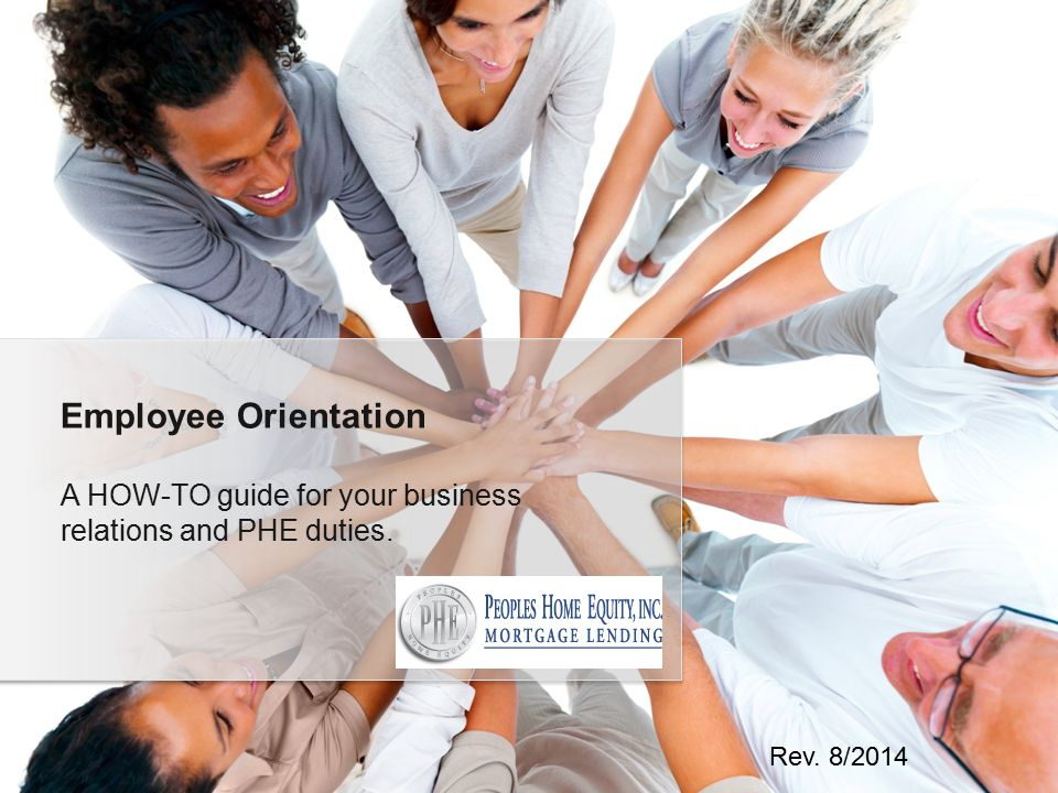 A HOW-TO guide for your business relations and PHE duties. Employee Orientation Rev. 8/2014