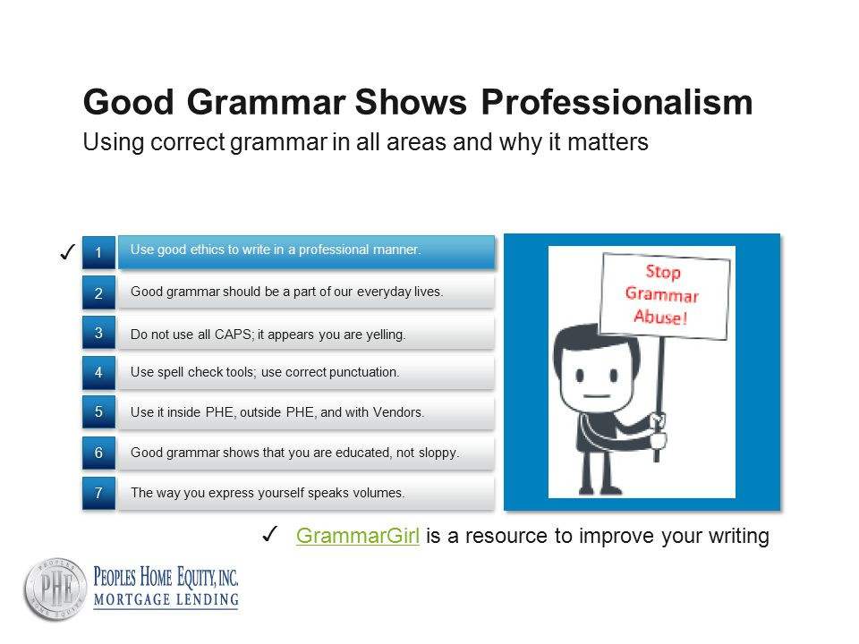 Using correct grammar in all areas and why it matters Good Grammar Shows Professionalism Do not use all CAPS; it appears you are yelling.