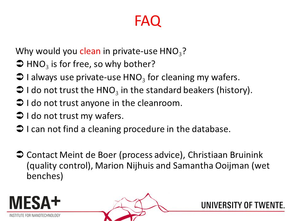 FAQ Why would you clean in private-use HNO 3 .  HNO 3 is for free, so why bother.