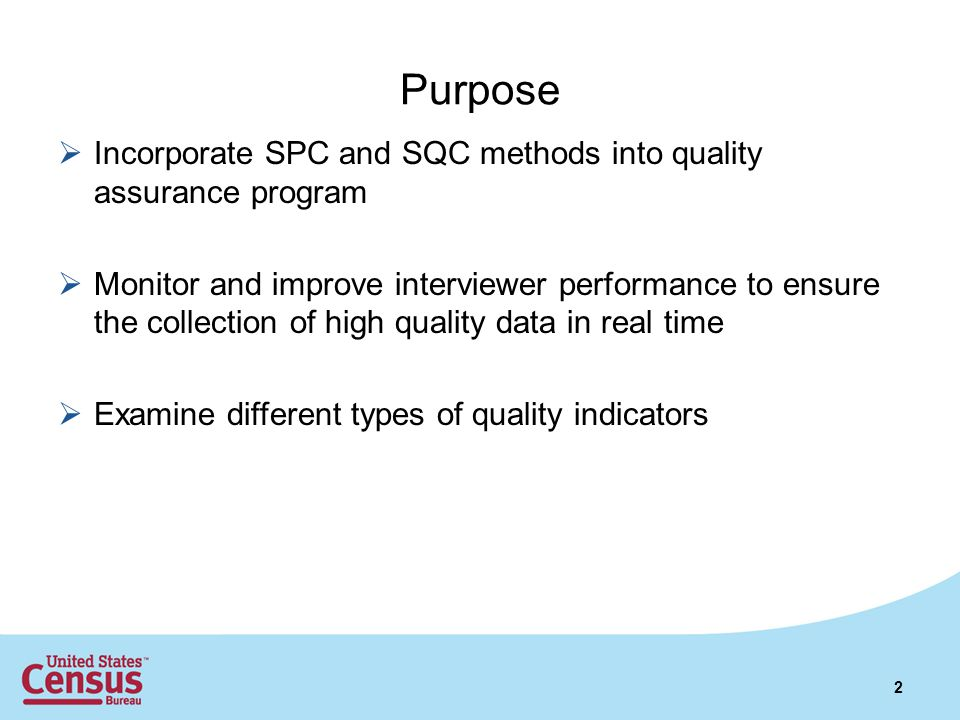 Purpose  Incorporate SPC and SQC methods into quality assurance program  Monitor and improve interviewer performance to ensure the collection of high quality data in real time  Examine different types of quality indicators 2