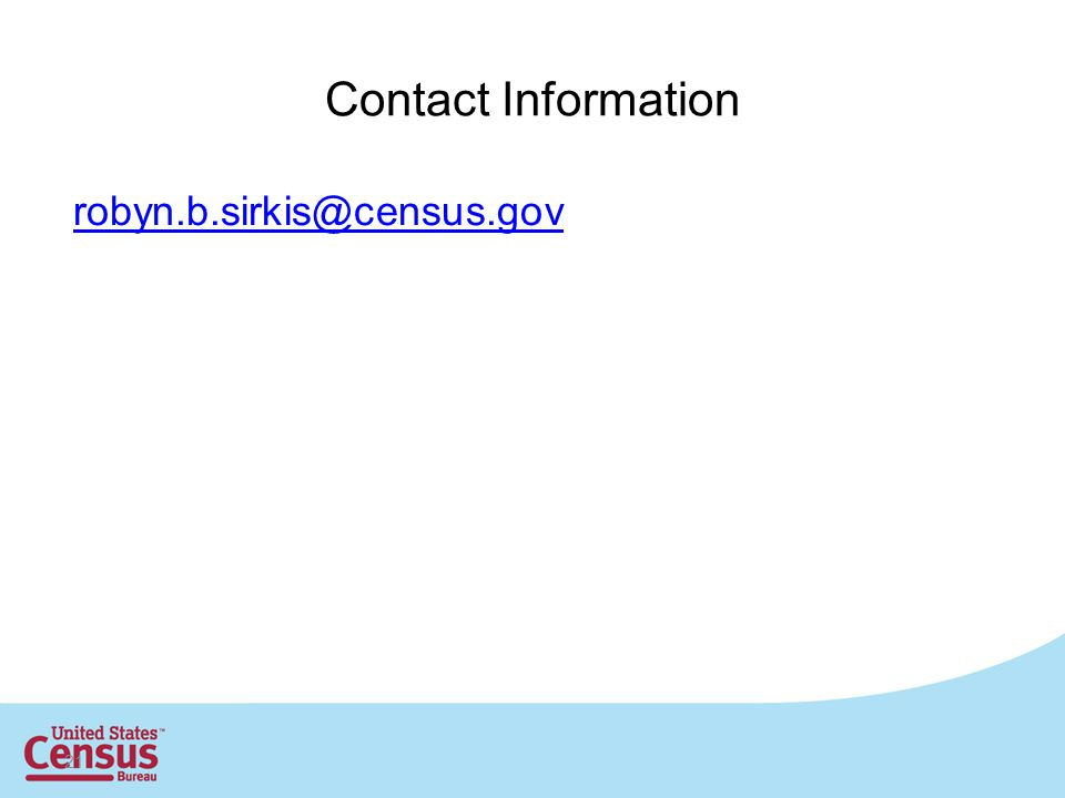 21 Contact Information robyn.b.sirkis@census.gov