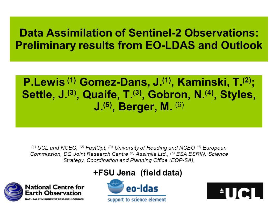 P.Lewis (1) Gomez-Dans, J. (1), Kaminski, T. (2) ; Settle, J. (3), Quaife, T. (3), Gobron, N. (4), Styles, J. (5), Berger, M. (6) Data Assimilation of