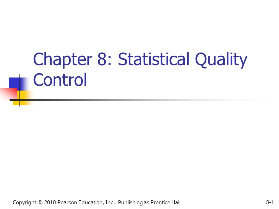 Copyright © 2010 Pearson Education, Inc. Publishing as Prentice Hall8-1 Chapter 8: Statistical Quality Control