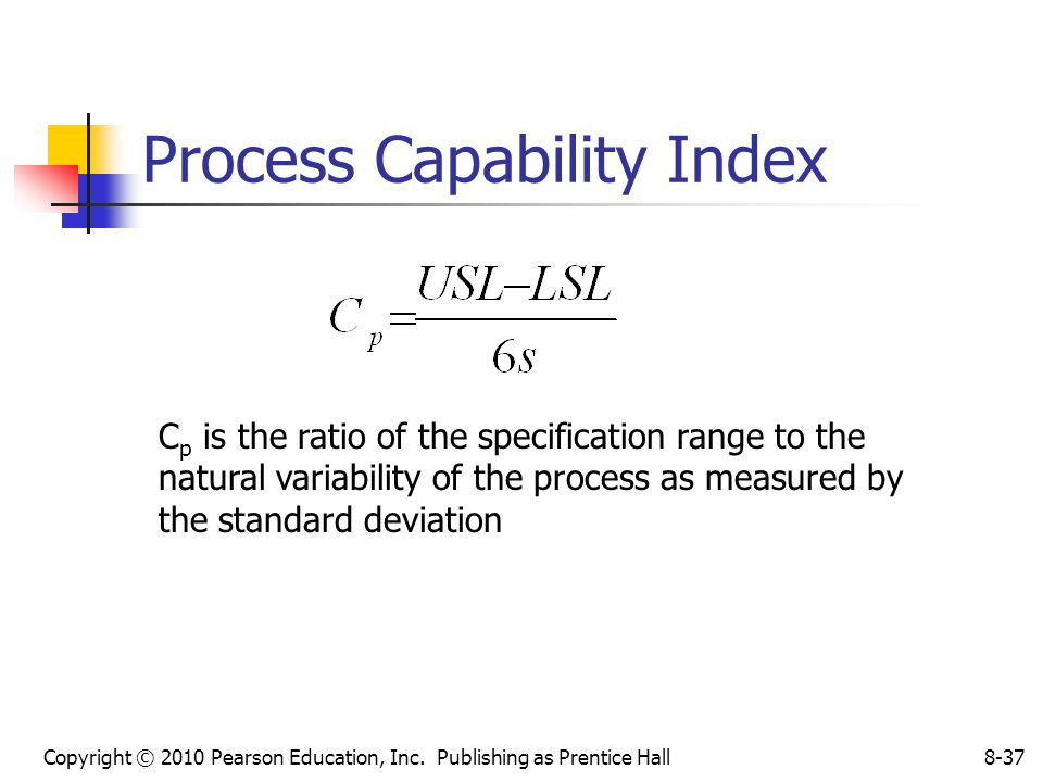 Copyright © 2010 Pearson Education, Inc. Publishing as Prentice Hall8-37 Process Capability Index C p is the ratio of the specification range to the n
